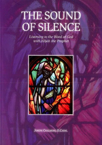 The Sound of Silence: Listening to the Word of God with Elijah