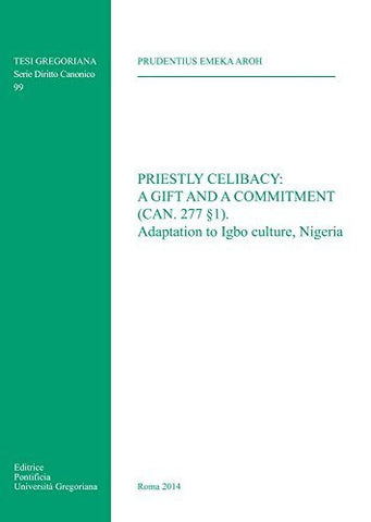 Priestly Celibacy: A Gift and a Commitment: (Can. 277 1) Adaptation to Igbo Culture Nigeria (Tesi Gregoriana: Diritto)