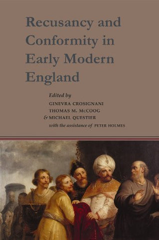 Recusancy and Conformity in Early Modern England: Manuscript and Printed Sources in Translation (Studies and Texts)