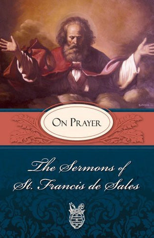 The Sermons of St. Francis de Sales: On Prayer (Volume I)