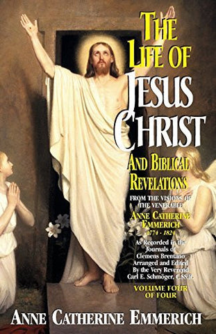 The Life of Jesus Christ and Biblical Revelations (Volume 4): From the Visions of Blessed Anne Catherine Emmerich