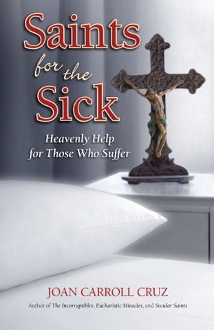 Saints for the Sick: Heavenly Help for Those Who Suffer