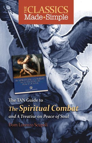 The Classics Made Simple: The Spiritual Combat: and a Treatise on Peace of the Soul