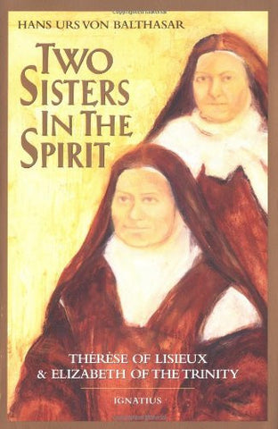 Two Sisters in the Spirit:  Therese of Lisieux and Elizabeth of the Trinity