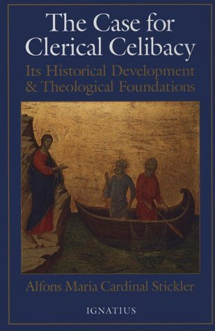 The Case for Clerical Celibacy: Its Historical Development and Theological Foundations