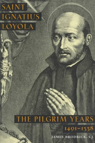 Saint Ignatius Loyola: The Pilgrim Years 1491-1538