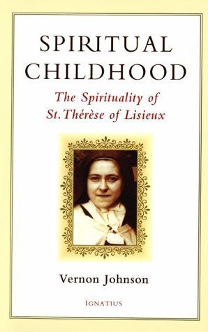 Spiritual Childhood: The Spirituality of St. Therese of Lisiseux