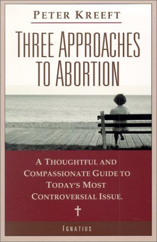 Three Approaches to Abortion: A Thoughtful and Compassionate Guide to Today's Most Controversial Issue