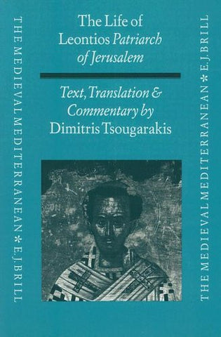 The Life of Leontios Patriarch of Jerusalem: Text, Translation, Commentary (The Medieval Mediterranean : Peoples, Economies and Cultures, 400-1453,)