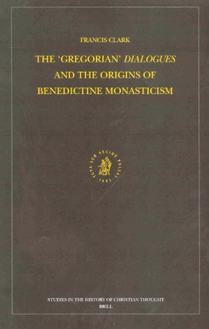 The Gregorian Dialogues and the Origins of Benedictine Monasticism (Studies in the History of Christian Thought)