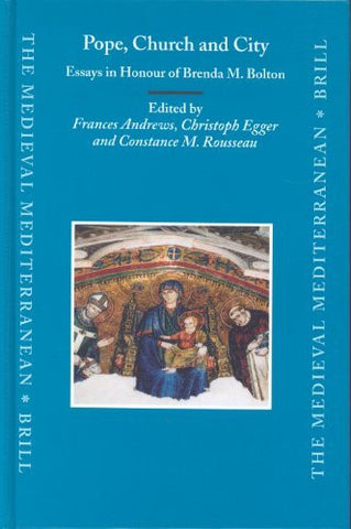 Pope, Church And City: Essays In Honour Of Brenda M. Bolton (Medieval Mediterranean)