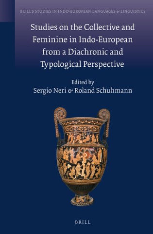 Studies on the Collective and Feminine in Indo-European from a Diachronic and Typological Perspective (Brill's Studies in Indo-European Languages & Linguistics)