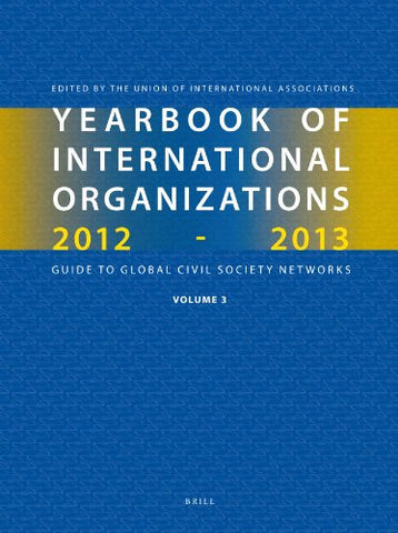 Yearbook of International Organizations 2012-2013 (Volume 3): Global Action Networks a Subject Directory and Index (Yearbook of International Organizations / Yearbook of Intern)