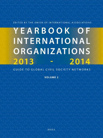 Yearbook of International Organizations, 2013-2014 (Volume 2): Geographical Index - A Country Directory of Secretariats and Memberships (Yearbook of International Organizations / Yearbook of Intern)