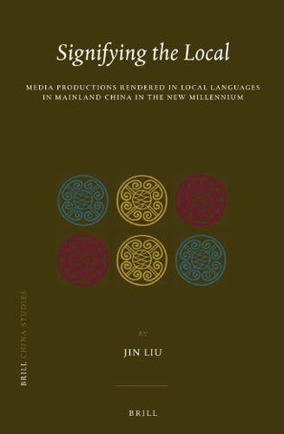 Signifying the Local:  Media Productions Rendered in Local Languages in Mainland China in the New Millennium (China Studies)