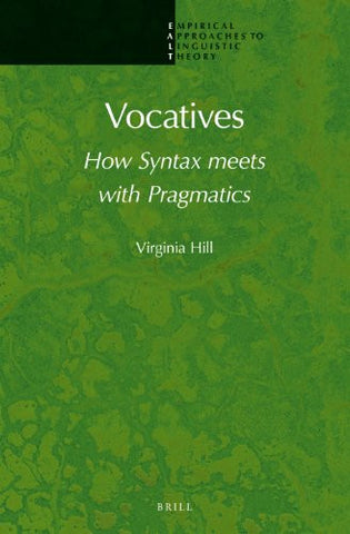 Vocatives: How Syntax Meets with Pragmatics (Empirical Approaches to Linguistic Theory)