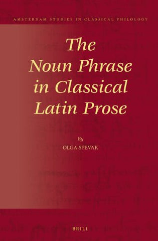 The Noun Phrase in Classical Latin Prose (Amsterdam Studies in Classical Philology)