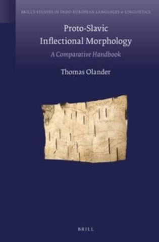 Proto-Slavic Inflectional Morphology: A Comparative Handbook (Brill's Studies in Indo-European Languages & Linguistics)