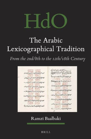 The Arabic Lexicographical Tradition: From the 2nd/8th to the 12th/18th Century (Handbook of Oriental Studies: Section 1; The Near and Middle East)