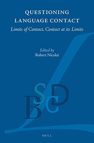Questioning Language Contact: Limits of Contact, Contact at Its Limits (Brill Studies in Language Contact and Dynamics of Language)
