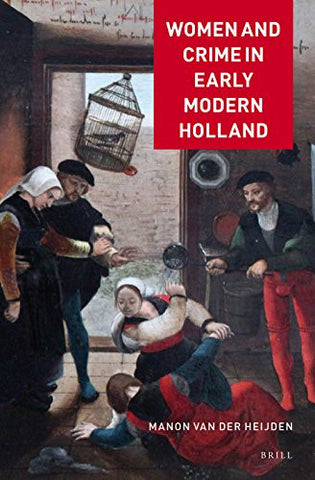 Women and Crime in Early Modern Holland (Crime and City in History)