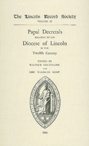 Papal Decretals relating to the Diocese of Lincoln in the 12th Century (Publications of the Lincoln Record Society)