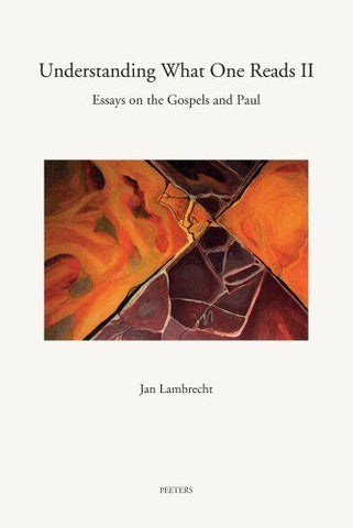 Understanding What One Reads II: Essays on the Gospels and Paul (2003-2011) (Annua Nuntia Lovaniensia)
