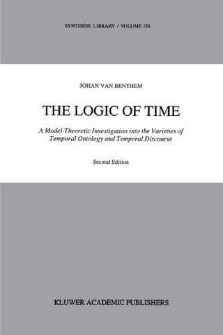The Logic of Time: A Model-Theoretic Investigation into the Varieties of  Temporal Ontology and Temporal Discourse (Synthese Library)