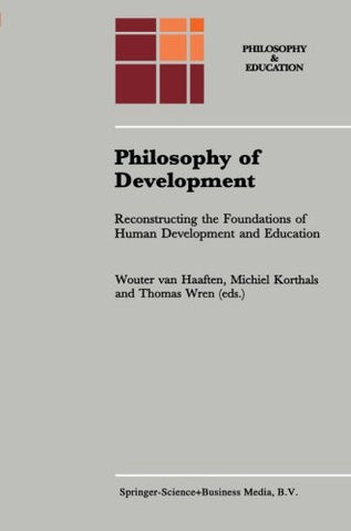 Philosophy of Development: Reconstructing the Foundations of Human Development and Education (Philosophy and Education) (Volume 8)