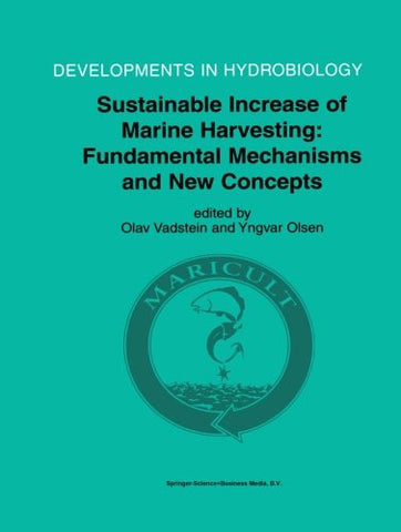 Sustainable Increase of Marine Harvesting: Fundamental Mechanisms and New Concepts: Proceedings of the 1st Maricult Conference held in Trondheim, ... (Developments in Hydrobiology) (Volume 167)
