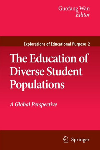 The Education of Diverse Student Populations: A Global Perspective (Explorations of Educational Purpose)