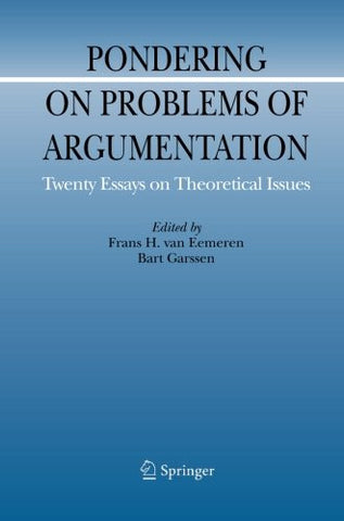 Pondering on Problems of Argumentation: Twenty Essays on Theoretical Issues (Argumentation Library) (Volume 14)