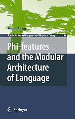 Phi-features and the Modular Architecture of Language (Studies in Natural Language and Linguistic Theory)