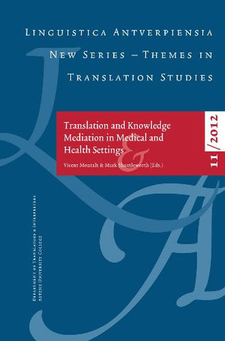 Translation and Knowledge Mediation in Medical and Health Settings (Linguistica Antverpiensia NS - Themes in)