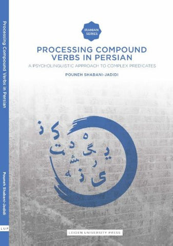 Processing Compound Verbs in Persian: A Psycholinguistic Approach to Complex Predicates (Leiden University Press - Iranian Studies Series)