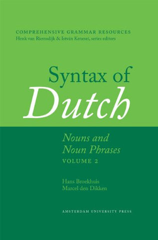 Syntax of Dutch: Nouns and Noun Phrases, Volume 2 (Amsterdam University Press - Comprehensive Grammar Resources)