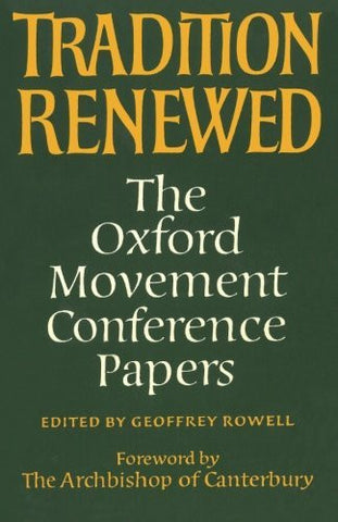 Tradition Renewed: The Oxford Movement Conference Papers (Princeton Theological Monographs)