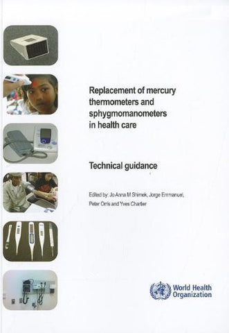 Replacement of Mercury Thermometers and Sphygmomanometers in Health Care: Technical Guidance (Documents for Sale)