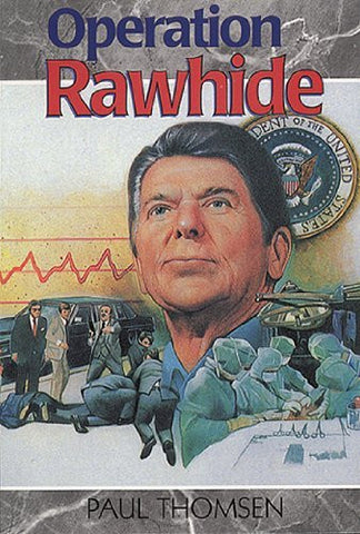 Operation Rawhide: The Dramatic Emergency Surgery on President Reagan (Creation Adventure Series)