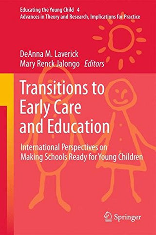 Transitions to Early Care and Education: International Perspectives on Making Schools Ready for Young Children (Educating the Young Child)