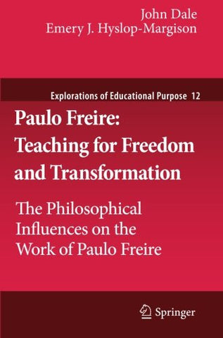 Paulo Freire: Teaching for Freedom and Transformation: The Philosophical Influences on the Work of Paulo Freire (Explorations of Educational Purpose)