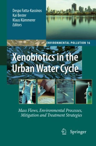 Xenobiotics in the Urban Water Cycle: Mass Flows, Environmental Processes, Mitigation and Treatment Strategies (Environmental Pollution)
