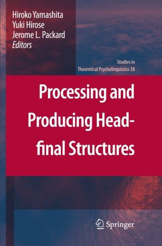 Processing and Producing Head-final Structures (Studies in Theoretical Psycholinguistics)