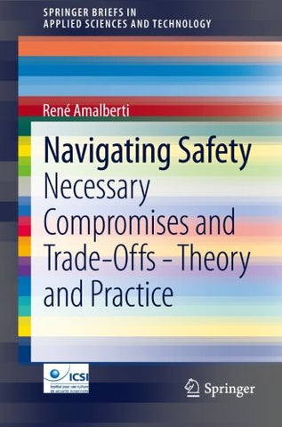 Navigating Safety: Necessary Compromises and Trade-Offs - Theory and Practice (SpringerBriefs in Applied Sciences and Technology)