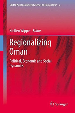 Regionalizing Oman: Political, Economic and Social Dynamics (United Nations University Series on Regionalism)