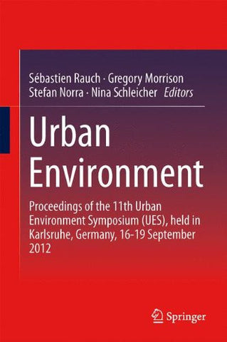 Urban Environment: Proceedings of the 11th Urban Environment Symposium (UES), held in Karlsruhe, Germany, 16-19 September 2012