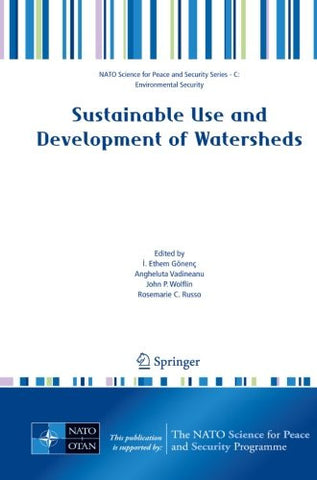 Sustainable Use and Development of Watersheds (NATO Science for Peace and Security Series C: Environmental Security)