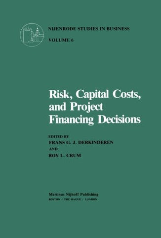 Risk, Capital Costs, and Project Financing Decisions (Nijenrode Studies in Business) (Volume 6)