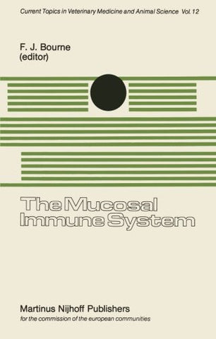 The Mucosal Immune System: Proceedings of a Seminar in the EEC Programme of Coordination of Agricultural Research on Protection of the Young Animal ... Topics in Veterinary Medicine) (Volume 12)