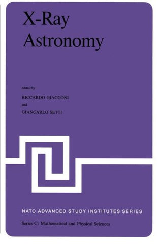 X-Ray Astronomy: Proceedings of the NATO Advanced Study Institute held at Erice, Sicily, July 1-14, 1979 (Nato Science Series C:)